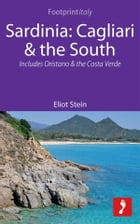 Sardinia: Cagliari & the South Footprint Focus Guide: Includes Oristano & the Costa Verde by Eliot Stein