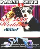 We Are Wedding Soon by Parlin Smith