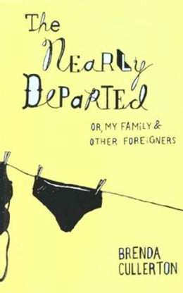 Book The Nearly Departed: Or, My Family and Other Foreigners by Brenda Cullerton