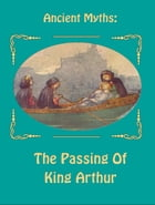 The Passing Of King Arthur by Ancient Myths