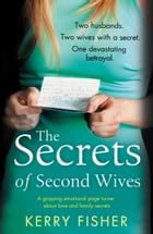 The Secrets of Second Wives: A Gripping Emotional Page Turner That Will Have You Hooked