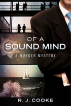 Of a Sound Mind: A Murder Mystery by R. J. Cooke