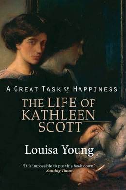 Book A Great Task of Happiness: The Life of Kathleen Scott by Louisa Young
