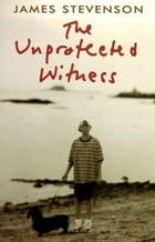 The Unprotected Witness by James Stevenson