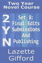 Two Year Novel Course: Set 8 (Final Edits/Submission and Publication) by Lazette Gifford