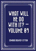 What Will He Do with It? — Volume 09 by Edward Bulwer-Lytton