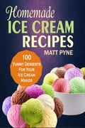 Homemade Ice Cream Recipes: 100 Yummy Desserts For Your Ice Cream Maker photo