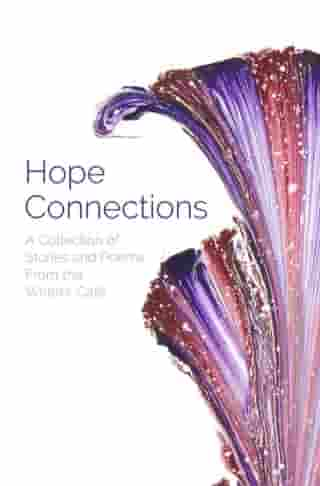 Hope Connections: A Collection of Stories and Poems From the Writers' Café by Writers' Café
