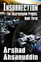 Insurrection: The Interscission Project, #3 by Arshad Ahsanuddin