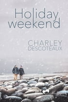Holiday Weekend by Charley Descoteaux
