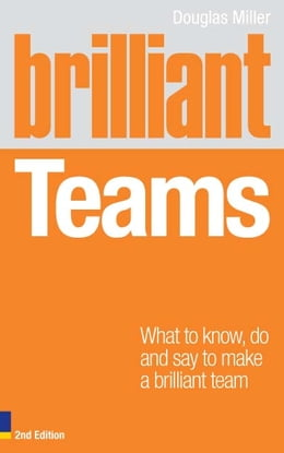 Book Brilliant Teams 2e: What to Know, Do and Say to Make a Brilliant Team by Douglas Miller