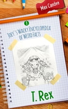 T. Rex: Joey's Wacky Encyclopedia of Weird Facts by Max Candee