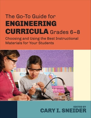 The Go-To Guide for Engineering Curricula,  Grades 6-8 Choosing and Using the Best Instructional Materials for Your Students