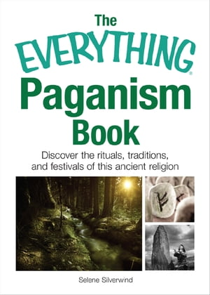 The Everything Paganism Book: Discover the Rituals,  Traditions,  and Festivals of This Ancient Religion Discover the Rituals,  Traditions,  and Festivals