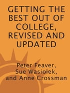 Getting the Best Out of College, Revised and Updated: Insider Advice for Success from a Professor, a Dean, and a Recent Grad by Peter Feaver