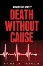 Death Without Cause: A Health Care Mystery by Pamela Triolo