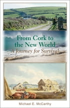 From Cork to the New World: a journey for survival by Michael E McCarthy