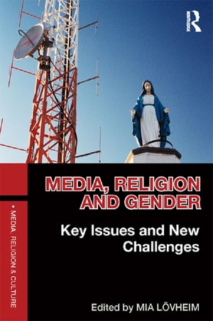 Media,  Religion and Gender Key Issues and New Challenges