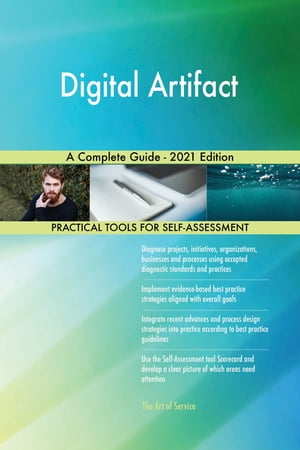 Digital Artifact A Complete Guide - 2021 Edition by Gerardus Blokdyk