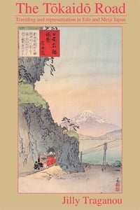 The Tôkaidô Road: Travelling and Representation in Edo and Meiji Japan