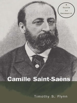 Camille Saint-Saens A Guide to Research