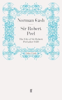 Sir Robert Peel: The Life of Sir Robert Peel after 1830