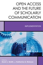 Open Access and the Future of Scholarly Communication: Implementation by Kevin L. Smith