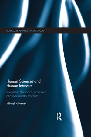 Human Sciences and Human Interests Integrating the Social,  Economic,  and Evolutionary Sciences
