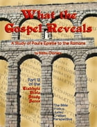 What the Gospel Reveals: A Study of Paul's Epistle to the Romans