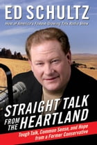 Straight Talk from the Heartland: Tough Talk, Common Sense, and Hope from a Former Conservative by Ed Schultz