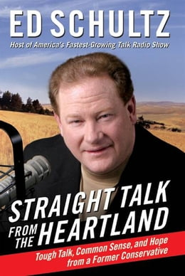 Book Straight Talk from the Heartland: Tough Talk, Common Sense, and Hope from a Former Conservative by Ed Schultz
