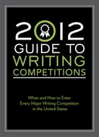2012 Guide to Writing Competitions: Where and how to enter every major writing competition in the United States by Robert Lee Brewer