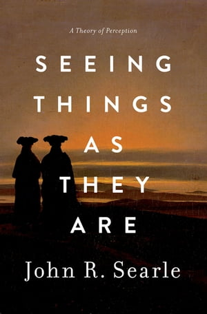 Seeing Things as They Are A Theory of Perception