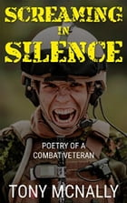 SCREAMING IN SILENCE: Poetry Of A Combat Veteran by Tony McNally