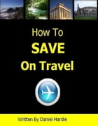 How to Save on Travel by Daniel Hardie