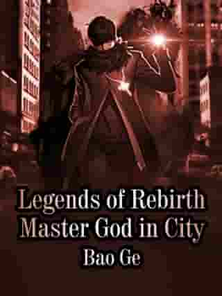 Legends of Rebirth Master God in City: Volume 16 by Bao Ge