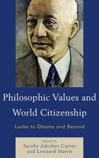 Philosophic Values and World Citizenship: Locke to Obama and Beyond by Jacoby Adeshei Carter