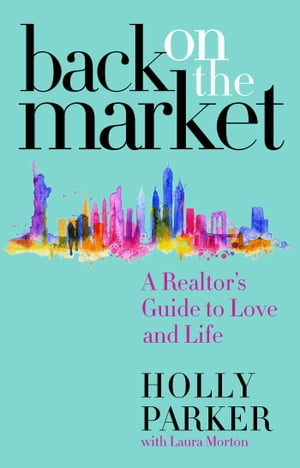 Back on the Market: A Realtor's Guide to Love and Life