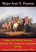 Failure Of British Strategy During The Southern Campaign Of The American Revolutionary War by Major Jesse T. Pearson