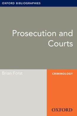 Book Prosecution and Courts: Oxford Bibliographies Online Research Guide by Brian Forst