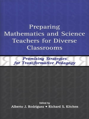 Preparing Mathematics and Science Teachers for Diverse Classrooms Promising Strategies for Transformative Pedagogy