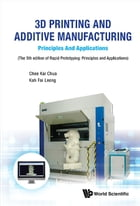 3D Printing and Additive Manufacturing: Principles and ApplicationsFifth Edition of Rapid Prototyping by Chee Kai Chua