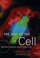 The Way of the Cell: Molecules, Organisms, and the Order of Life by Franklin M. Harold