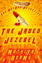 The Jaded Jezebel: The Hot Dog Detective (A Denver Detective Cozy Mystery) by Mathiya Adams