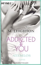 Atemlos: Addicted to You 1 - Roman by M. Leighton