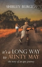 It's a Long Way to Aunty May: The Story of an Epic Journey by Shirley Burgess
