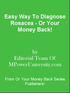 Easy Way To Diagnose Rosacea - Or Your Money Back! by Editorial Team Of MPowerUniversity.com