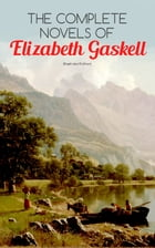 The Complete Novels of Elizabeth Gaskell (Illustrated Edition): 10 Victorian Classics: Mary Barton, The Moorland Cottage, Cranford, Ruth, North and So by Elizabeth Gaskell