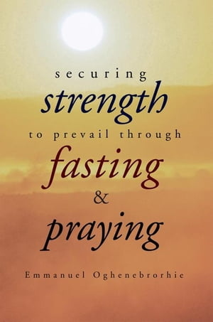 Securing Strength to Prevail Through Fasting & Praying