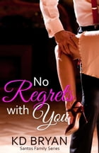 No Regrets With You by KD Bryan